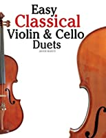 Easy Classical Violin & Cello Duets: Featuring Music of Bach, Mozart, Beethoven, Strauss and Other Composers