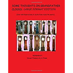 Some thoughts on Grandfather Clocks: Large Format Edition.: (over 600 illustrations of clocks from round the world