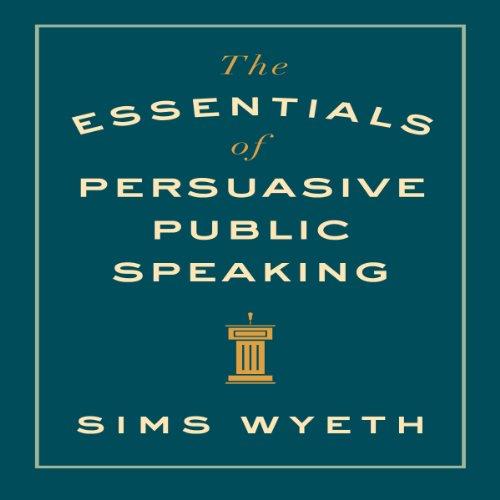 The Essentials of Persuasive Public Speaking audiobook cover art