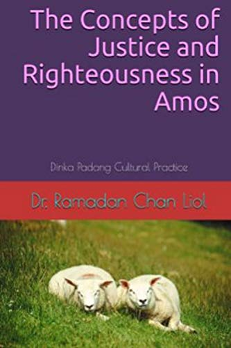 The Concepts of Justice and Righteousness in Amos: Dinka Padang Cultural Practice (English Edition)