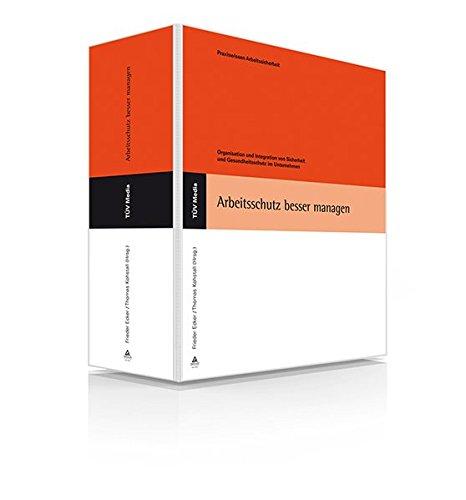 Arbeitsschutz besser managen: Organisation und Intergration von Sicherheit und Gesundheitsschutz im Unternehmen. Grundwerk mit 18. Erg. 2020