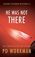 He Was Not There (Zachary Goldman Mysteries)