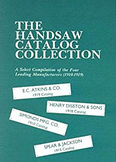 The Handsaw Catalog Collection: A Select Compilation of the Four Leading Manufacturers 1910-1919