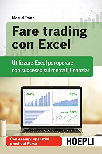 Fare trading con Excel. Utilizzare Excel per operare con successo sui mercati finanziari