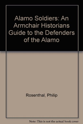 Alamo Soldiers: An Armchair Historians Guide to the Defenders of the Alamo