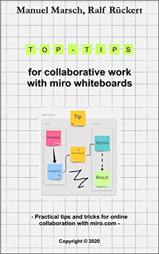 Top tips for collaborative work with miro whiteboards : Practical tips and tricks for online collaboration with miro.com (English Edition)