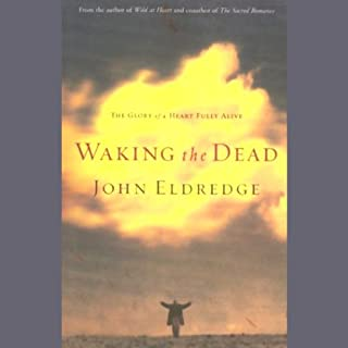 Waking the Dead     The Glory of a Heart Fully Alive              By:                                                                                                                                 John Eldredge                               Narrated by:                                                                                                                                 Kelly Dolan                      Length: 7 hrs and 12 mins     527 ratings     Overall 4.7