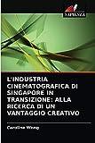 L'INDUSTRIA CINEMATOGRAFICA DI SINGAPORE IN TRANSIZIONE: ALLA RICERCA DI UN VANTAGGIO CREATIVO