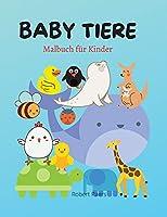 Baby Tiere Malbuch: Mal- und Aktivitaetsbuch fuer Kinder - 40 schoene und entzueckende Tiere fuer dich - Ein Buch fuer Maedchen, Jungen und alle die Tiere lieben