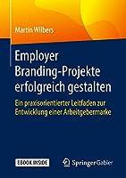 Employer Branding-Projekte erfolgreich gestalten: Ein praxisorientierter Leitfaden zur Entwicklung einer Arbeitgebermarke
