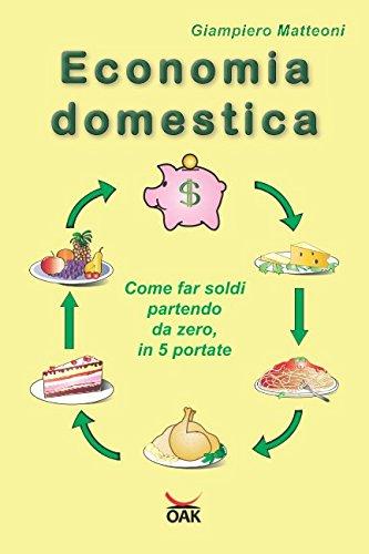 Economia domestica: Come far soldi partendo da zero, in 5 portate