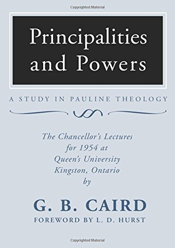 Principalities and Powers: A Study in Pauline Theology: The Chancellor's Lectures for 1954 at Queen's University, Kingston Ontario