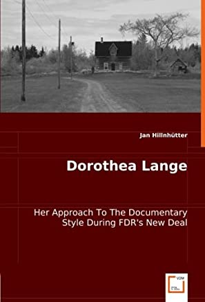 Dorothea Lange: Her Approach To The Documentary Style During FDRs New Deal