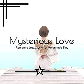 Mysterious Love - Romantic Jazz Music For Valentine's Day