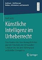 Kuenstliche Intelligenz im Urheberrecht: Eine Analyse der Zurechnungskriterien und der Prinzipien der Verwandten Schutzrechte vor dem Hintergrund artifizieller Erzeugnisse (Juridicum – Schriften zum Medien-, Informations- und Datenrecht)