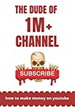 how to make money on youtube: the dude of 1M+ channel, how to reach the 1 million subscribers and monetize your channel