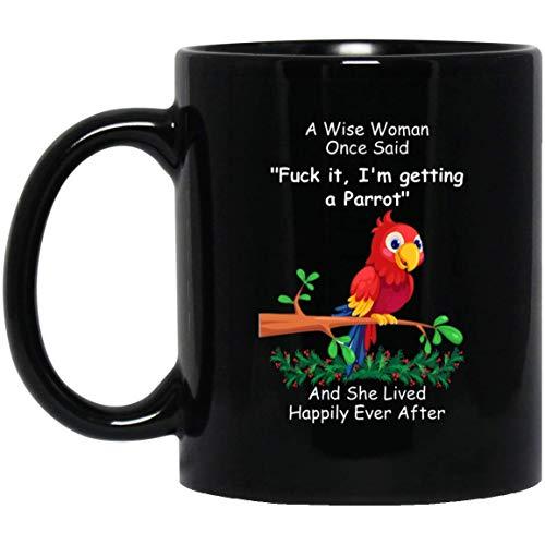 N\A Loro Divertido para Las Mujeres una Mujer Sabia Dijo una Vez Taza de café Negro