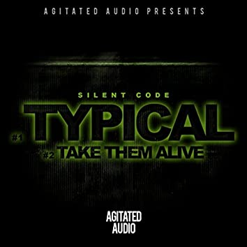 Typical / Take Them Alive
