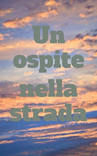 Un ospite nella strada (Italian Edition)