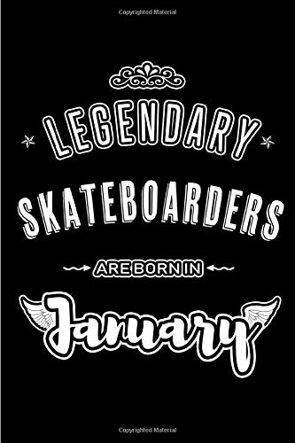 Legendary Skateboarders are born in January: Blank Lined Profession / Hobby Journal Notebooks Diary as Appreciation, Birthday, Welcome, Farewell, ... & friends. Alternative to B-day present Card