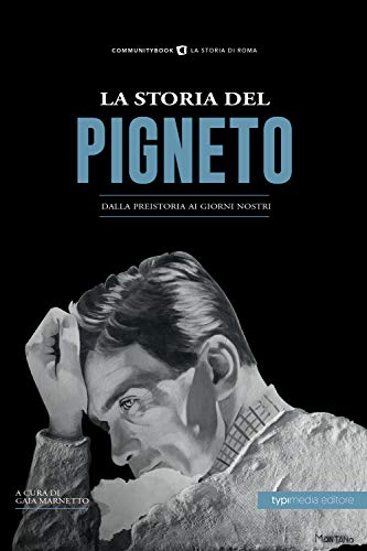 La storia del Pigneto. Dalla preistoria ai giorni nostri
