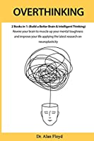 Overthinking: 2 books in 1: (Build a Better Brain & Intelligent Thinking) Rewire your brain to muscle up your mental toughness and improve your life applying the latest research on neuroplasticity