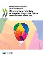 La Recherche Et L'innovation Dans L'enseignement: Développer La Créativité Et L'esprit Critique Des Élèves Des Actions Concrètes Pour L'école