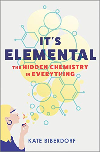 Compare Textbook Prices for It's Elemental: The Hidden Chemistry in Everything Original Edition ISBN 9780778389422 by Biberdorf, Kate