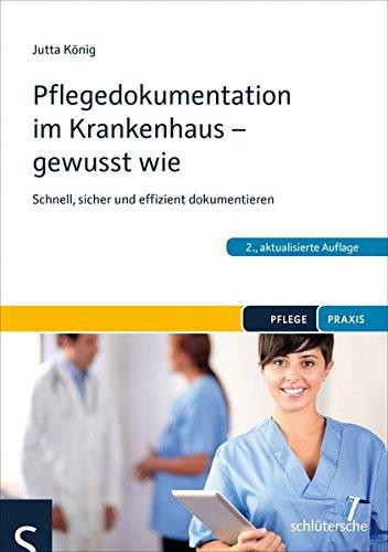 Pflegedokumentation im Krankenhaus - gewusst wie: Schnell, sicher und effizient dokumentieren (Pflege Praxis)