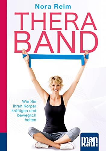 Thera-Band. Kompakt-Ratgeber: Wie Sie Ihren Körper kräftigen und beweglich halten