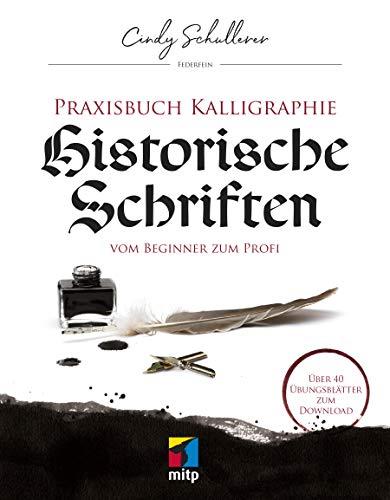 Praxis Kalligraphie: Historische Schriften: Vom Beginner zum Profi