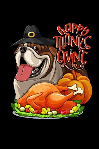 Happy Thanks Giving: Thanksgiving Bulldog & Turkey Funny Gift Notebook Journal for lovers & owners of French or English bulldogs for thanksgiving ... autumn leaves & dog in pilgrims hat.