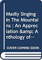 Madly Singing in the Mountains: an Appreciation and Anthology of Arthur Waley 0061316407 Book Cover