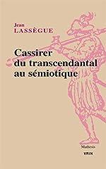 Cassirer, du transcendantal au sémiotique de Jean Lassègue