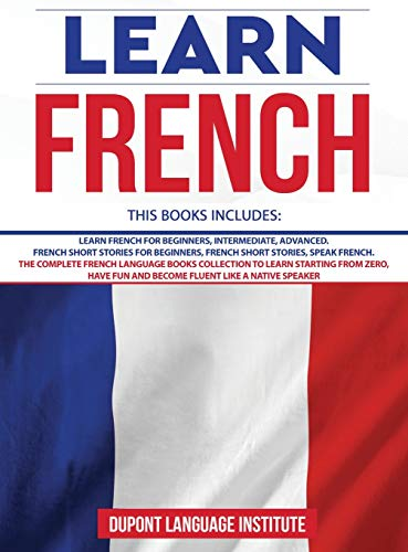 Compare Textbook Prices for Learn French: 6 Books in 1: The Complete French Language Books Collection to Learn Starting from Zero, Have Fun and Become Fluent like a Native Speaker  ISBN 9781801547499 by Language Institute, DuPont