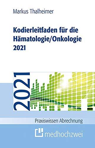 Kodierleitfaden für die Hämatologie/Onkologie 2021: Einschlielich Stammzelltransplantation und Gerinnungsstrungen. Definitionen, Hitlisten und ... der ... kommentierten Empfehlungen der SEG 4 des MDK
