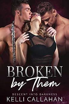 Broken by Them: A Dark MFM Romance (Descent into Darkness Book 3) by [Kelli  Callahan]