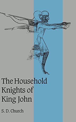 The Household Knights of King John (Cambridge Studies in Medieval Life and Thought: Fourth Series, Band 44)