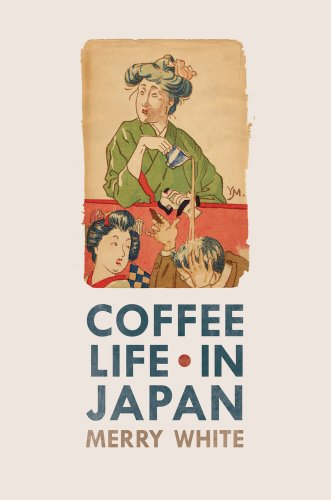 White, M: Coffee Life in Japan (California Studies in Food and Culture, Band 36)