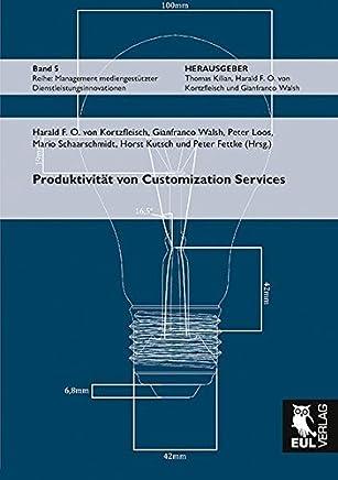Produktivität von Customization Services: Messung, Bewertung und Steuerung am Beispiel industrieller Dienstleistungen