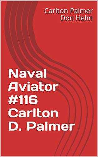 Naval Aviator #116 Carlton D. Palmer (English Edition)