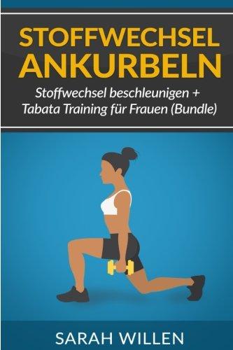Stoffwechsel ankurbeln: Stoffwechsel beschleunigen + Tabata Training für Frauen (Bundle) (Stoffwechsel beschleunigen, Tabata Training, Fitness)
