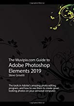The Muvipix.com Guide to Adobe Photoshop Elements 2019: The tools and how to use them to create great-looking photos on your home computer