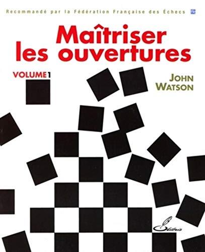 Maîtriser les ouvertures - Volume 1: Recommande par la Fédération Française des Echecs (OLIBRIS) (French Edition)