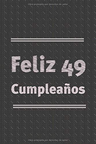 Feliz 49 Cumpleanos: regalo de cumpleaños para hombres mujeres niñas niños novias novios madre padre tío tía jefe compañero de trabajo 90 páginas 6 * 9 pulgadas