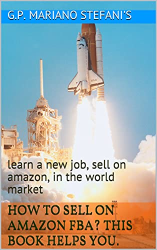 HOW TO SELL ON AMAZON FBA? THIS BOOK HELPS YOU.: learn a new job, sell on amazon, in the world market (HOW TO SELL ON AMAZON FBA STEP BY STEP) (English Edition)