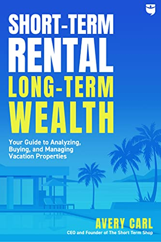 Real Estate Investing Books! - Short-Term Rental, Long-Term Wealth: Your Guide to Analyzing, Buying, and Managing Vacation Properties