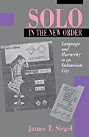 Solo in the New Order: Language and Hierarchy in an Indonesian City by James Siegel(1993-09-07)