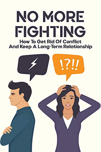 No More Fighting: How To Get Rid Of Conflict And Keep A Long-Term Relationship: Anxiety In Relationship (English Edition)