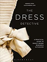 The Dress Detective: A Practical Guide to Object-Based Research in Fashion [Paperback] Ingrid Mida and Alexandra Kim